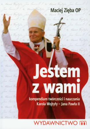 o-maciej-zieba-op-jestem-z-wami-kompendium-tworczosci-i-nauczania-karola-wojtyly-jana-pawla-ii