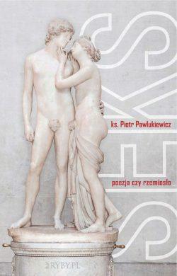"""książka """"Seks poezja czy rzemiosło"""" ks. Piotr Pawlukiewicz"""